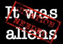 An image with the text 'It was aliens', featuring a stamp across it declaring 'citation needed'